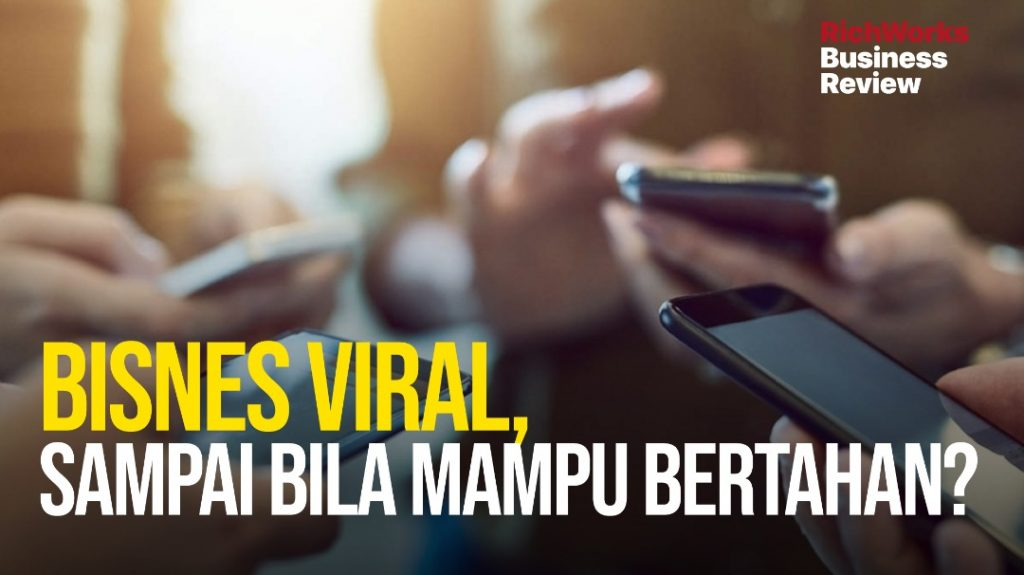 Bisnes Viral, Sampai Bila Mampu Bertahan?