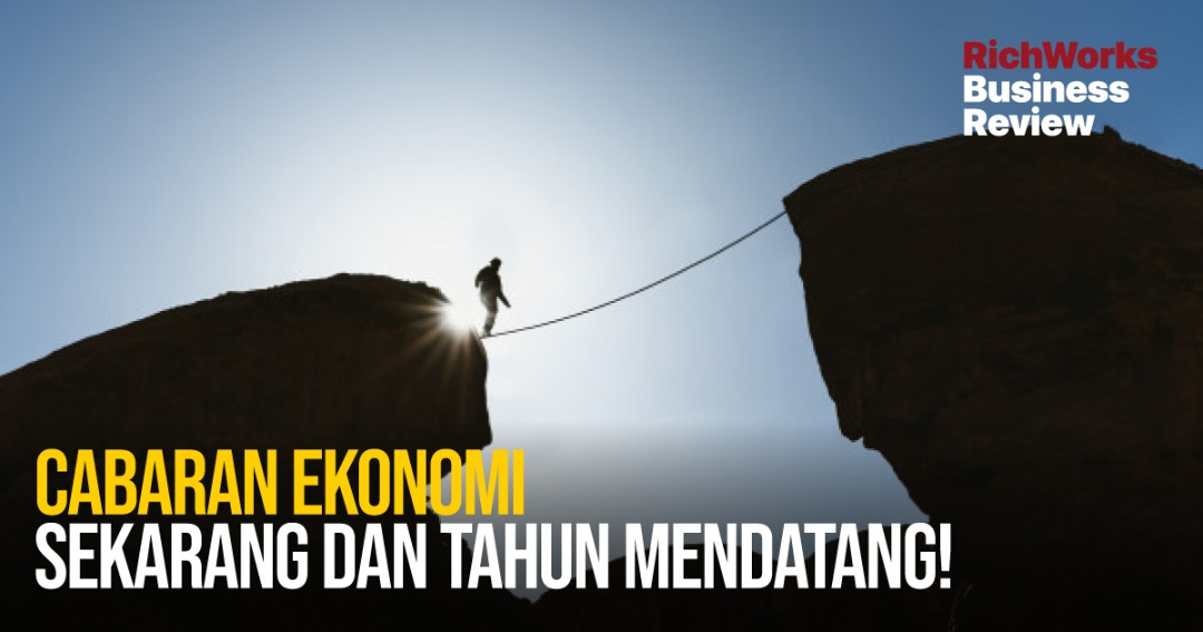 Cabaran Ekonomi Sekarang Dan Tahun Mendatang!