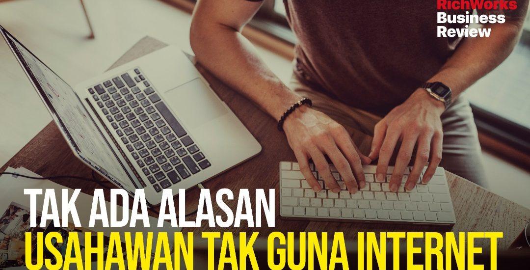 Tak Ada Alasan Usahawan Tak Guna Internet. Kelebihan Perniagaan Dalam Talian