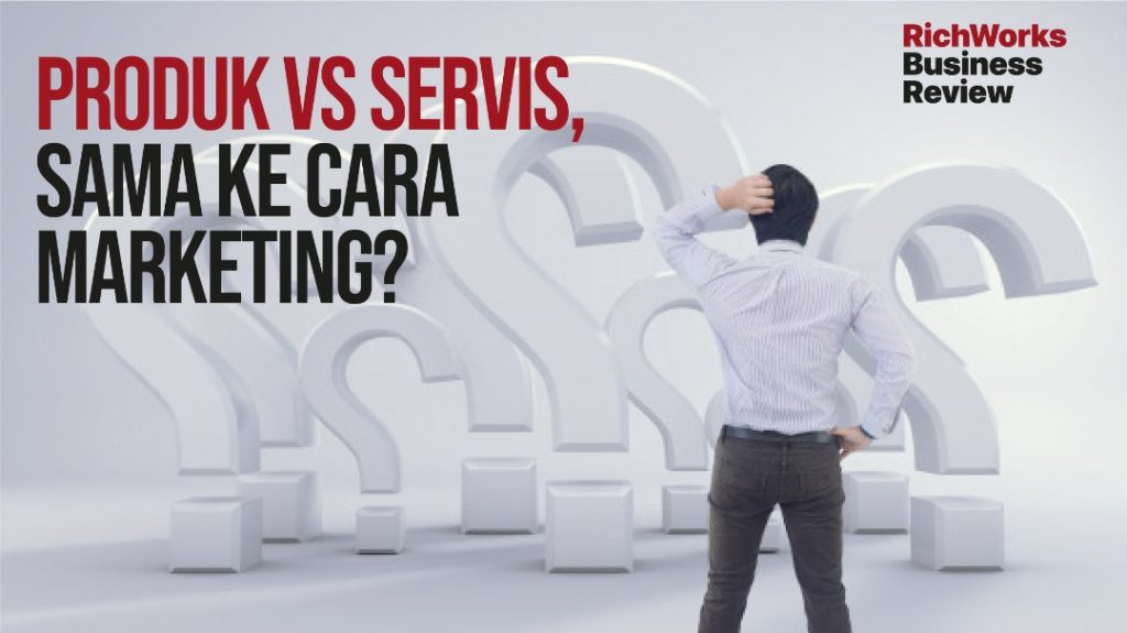 Produk vs Servis, Sama Ke Cara Marketing?