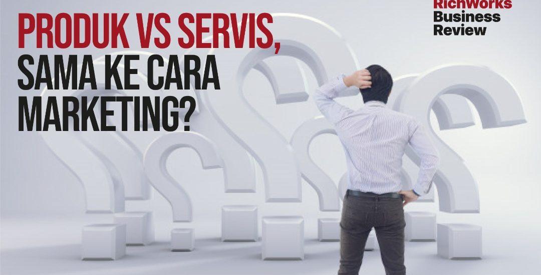 Produk vs Servis, Sama Ke Cara Marketing?
