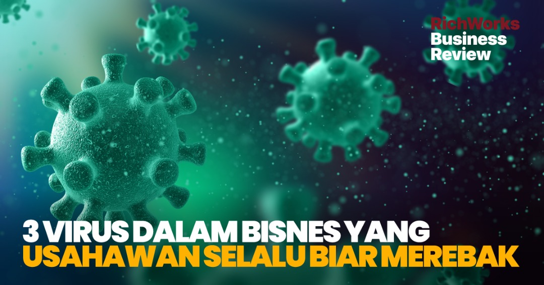 3 Virus Dalam Bisnes Yang Usahawan Selalu Biar Merebak