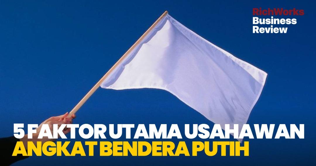 5 Faktor Utama Usahawan Angkat Bendera Putih