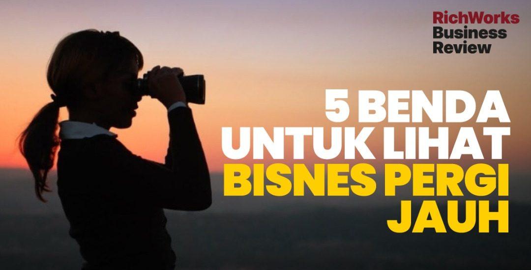 5 Benda Untuk Lihat Bisnes Pergi Jauh