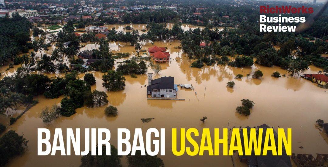 Banjir Bagi Usahawan. Apa Usahawan Boleh Lakukan?