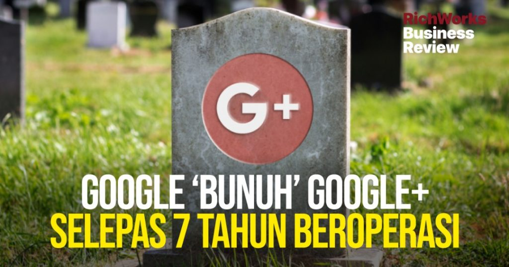 Apa bisnes boleh belajar dari cerita Google 'Bunuh' Google+ Selepas 7 Tahun Beroperasi