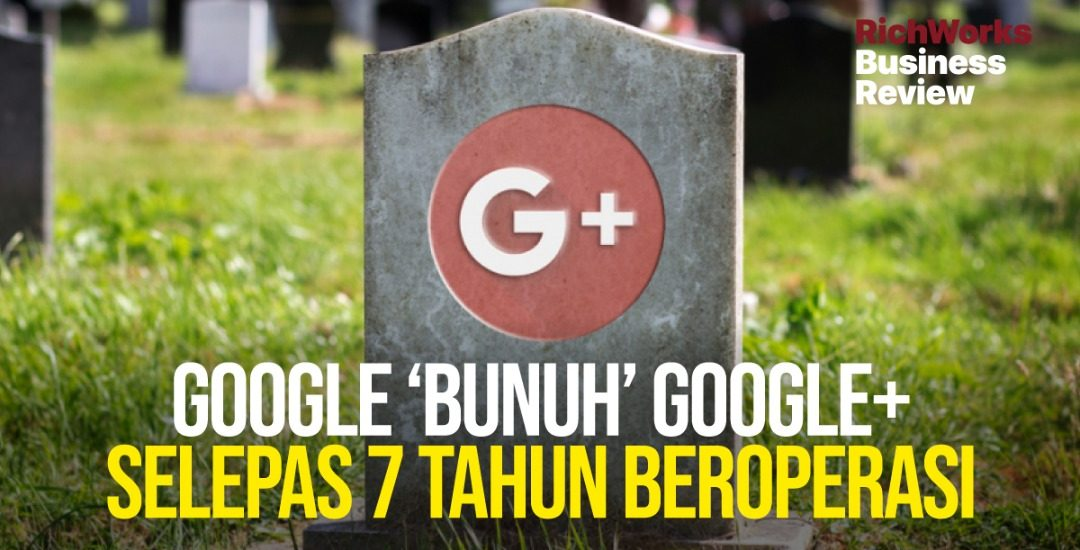 Google 'Bunuh' Google+ Selepas 7 Tahun Beroperasi