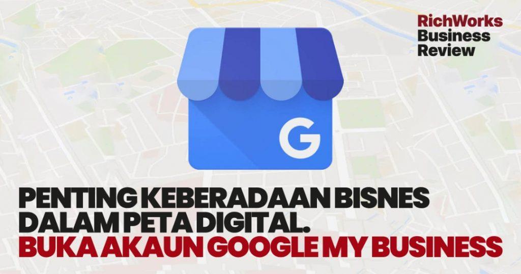 Google My Business : Penting Keberadaan Bisnes Dalam Peta Digital. 4 Manfaat Kepada Usahawan