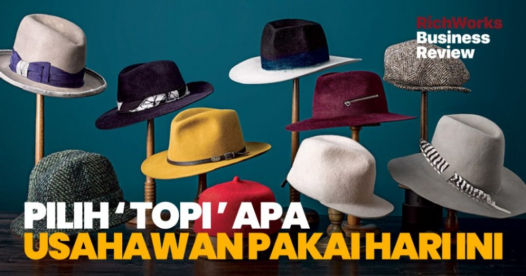 Pilih 'Topi' Apa Usahawan Pakai Hari Ini