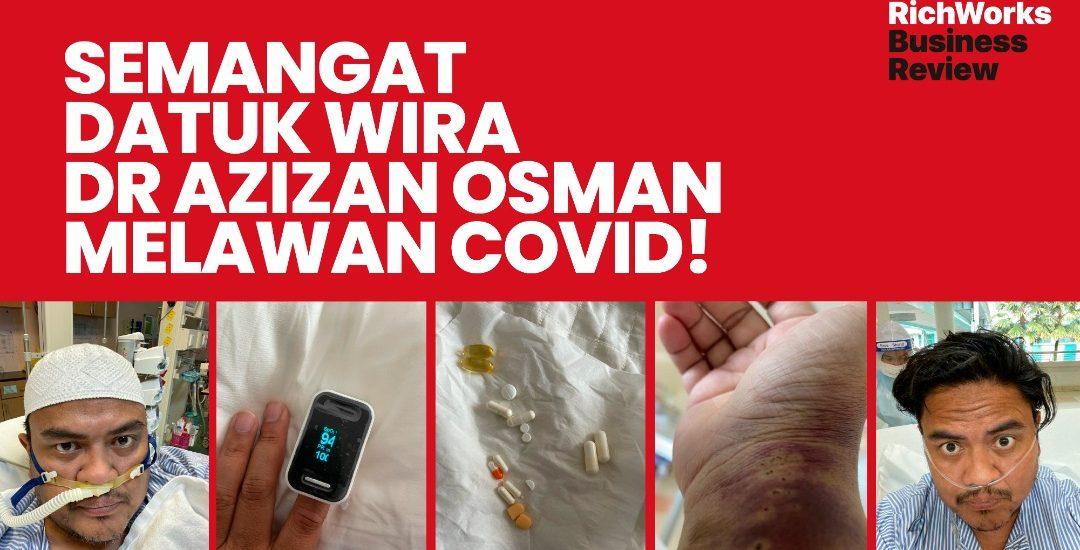 Semangat Datuk Wira Dr Azizan Osman Melawan Covid!