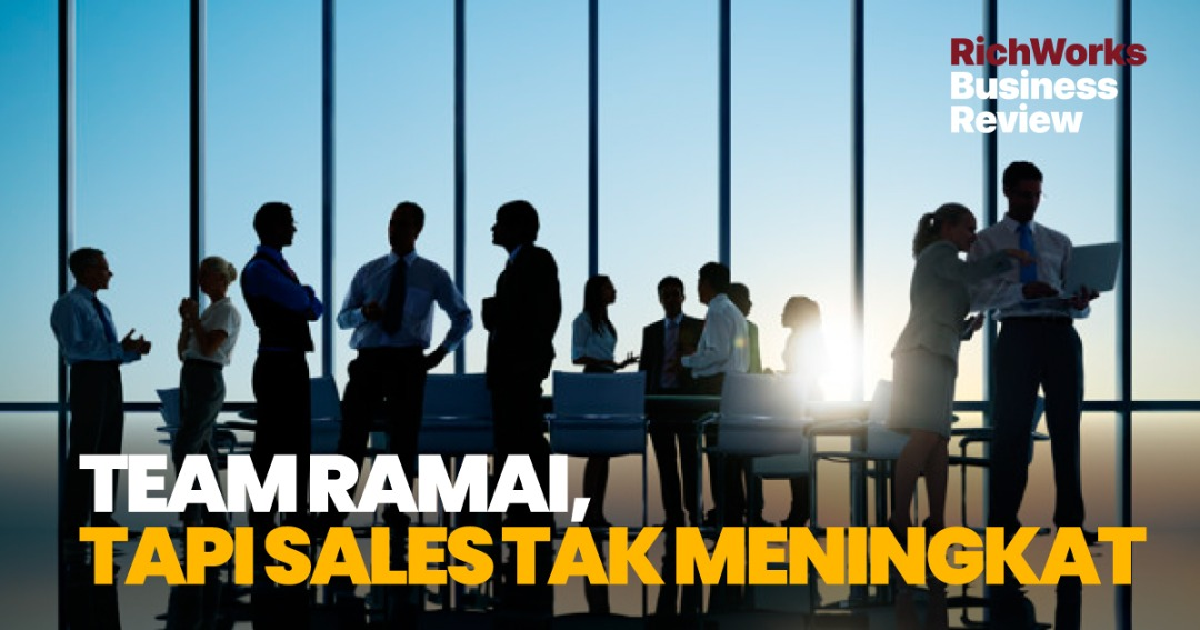 Team Ramai, Tapi Sales Tak Meningkat