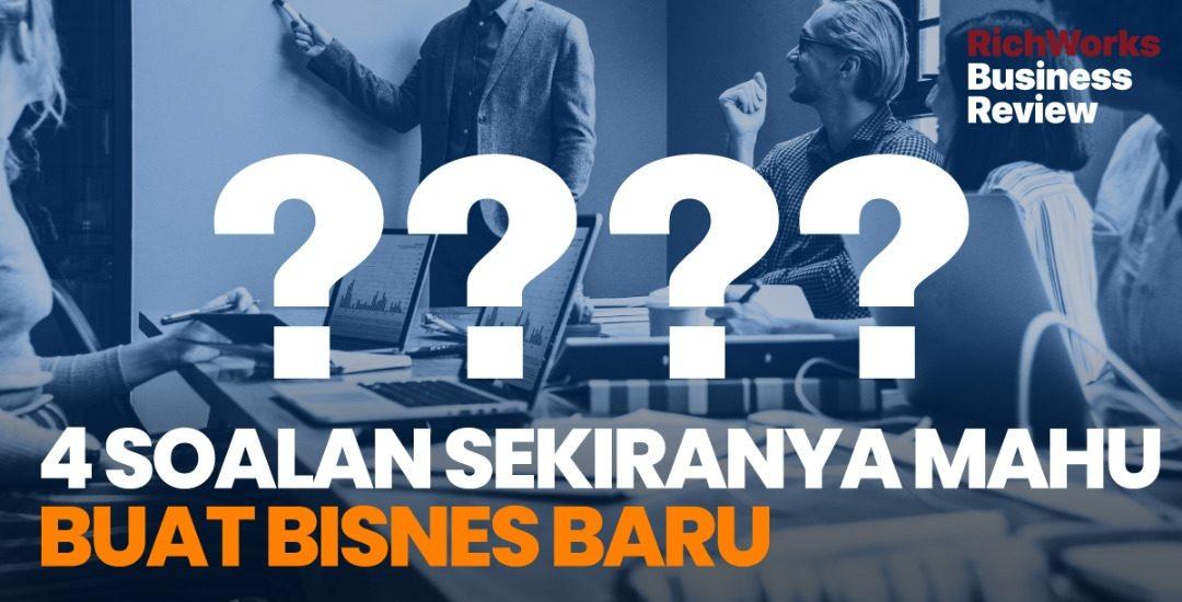 4 Soalan Sekiranya Mahu Buat Bisnes Baru