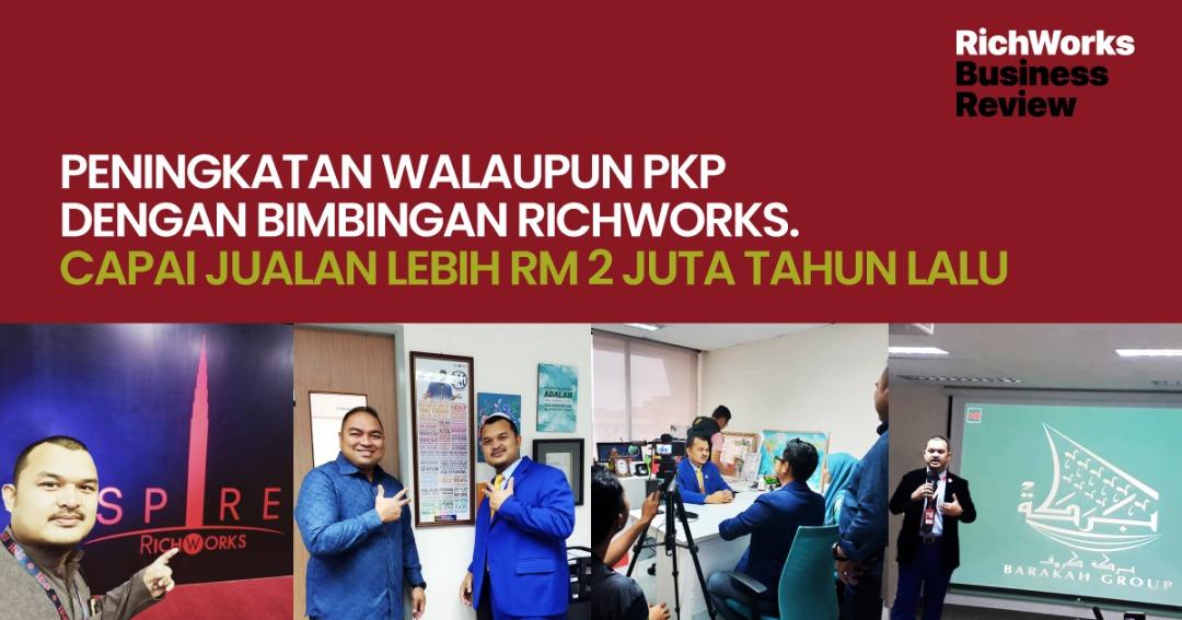 Barakah Group : Peningkatan Walaupun PKP Dengan Bimbingan RichWorks. Capai Jualan Lebih RM2 Juta Tahun Lalu