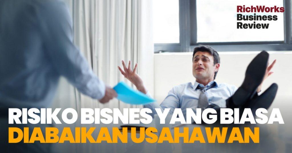 Risiko Bisnes Yang Biasa Diabaikan Usahawan