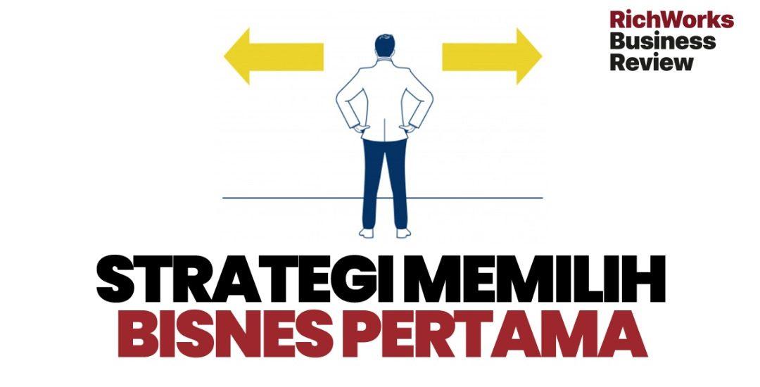 3 Strategi Memilih Bisnes Pertama