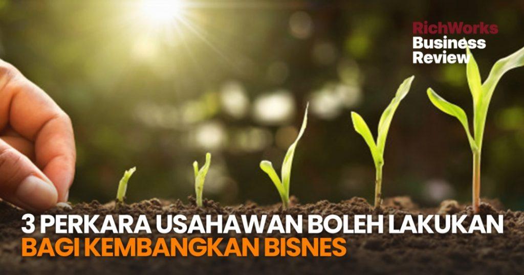 3 perkara Usahawan Boleh Lakukan Bagi Kembangkan Bisnes