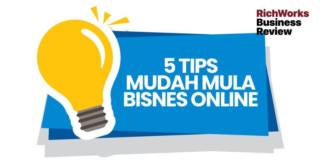 5 Tips Mudah Mula Bisnes Online
