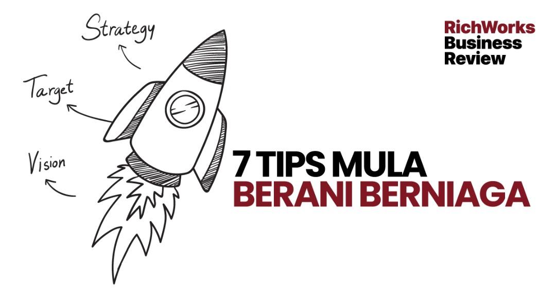 7 Tips Mula Berani Berniaga