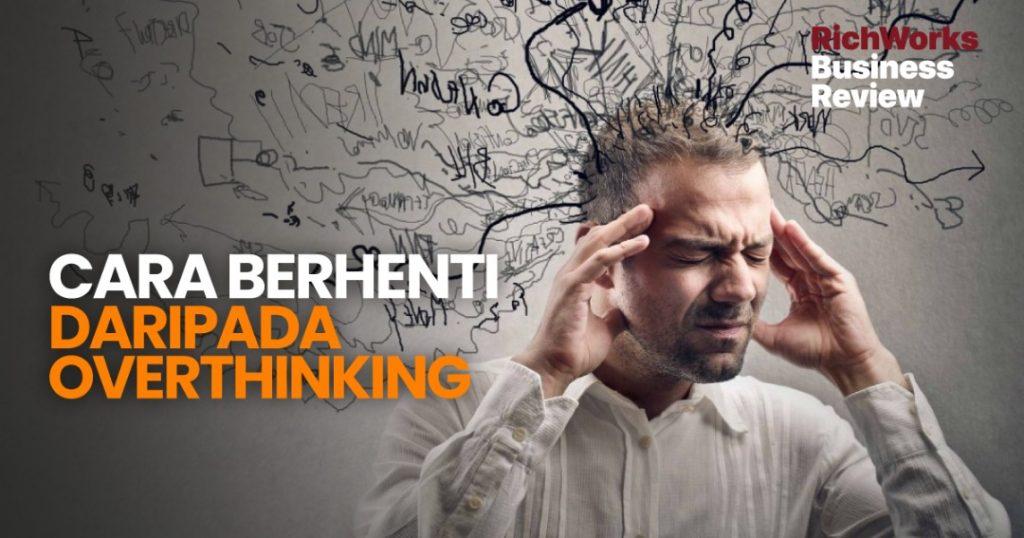 Cara Berhenti Daripada Overthinking