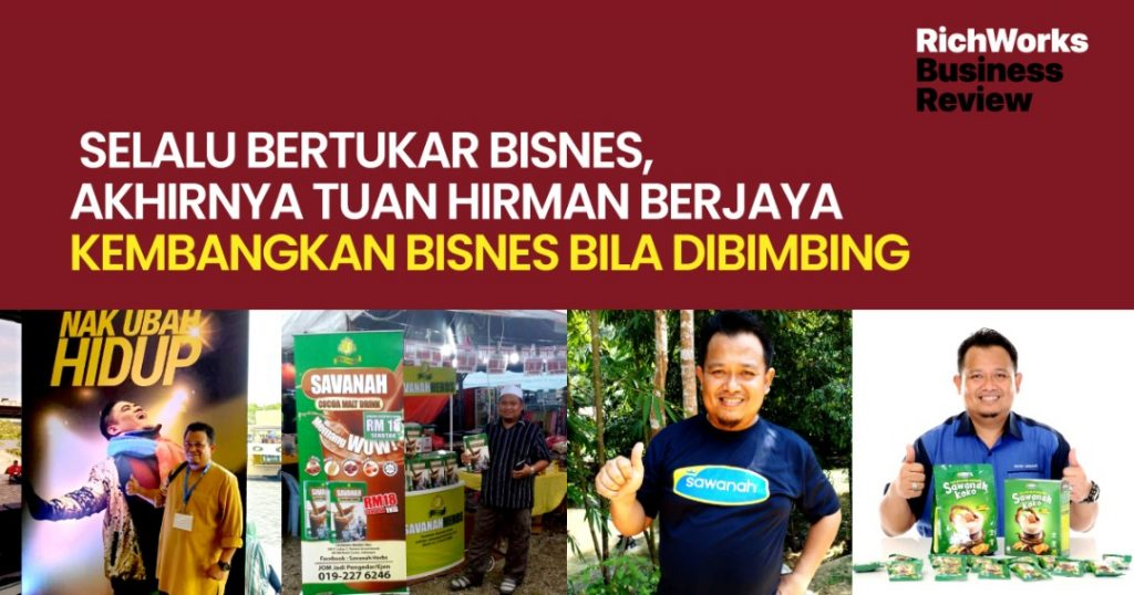 Sawanah Koko : Selalu Bertukar Bisnes, Akhirnya Tuan Hirman Berjaya Kembangkan Bisnes Bila Dibimbing