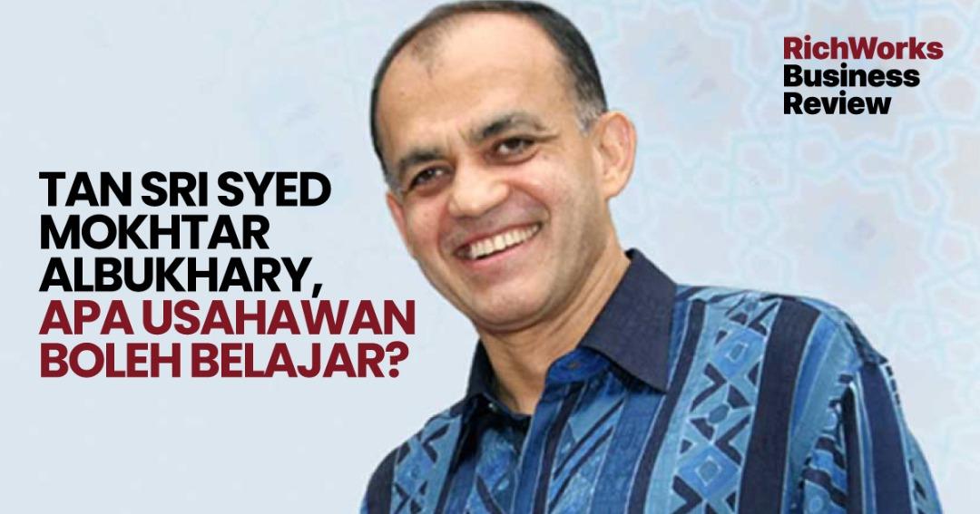 Tan Sri Syed Mokhtar Albukhary, Apa Usahawan Boleh Belajar?