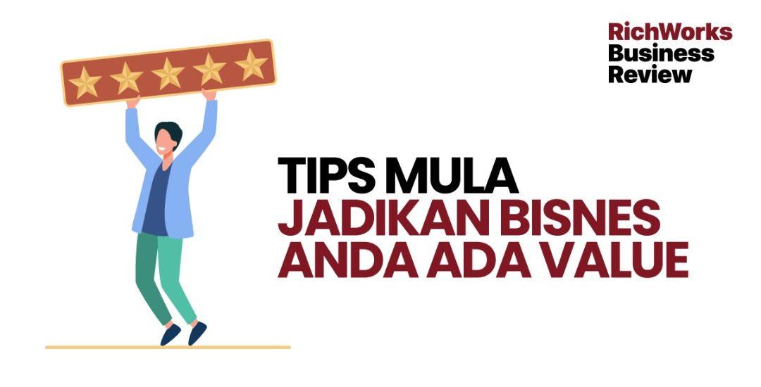 Tips Mula Jadikan Bisnes Anda Ada Value