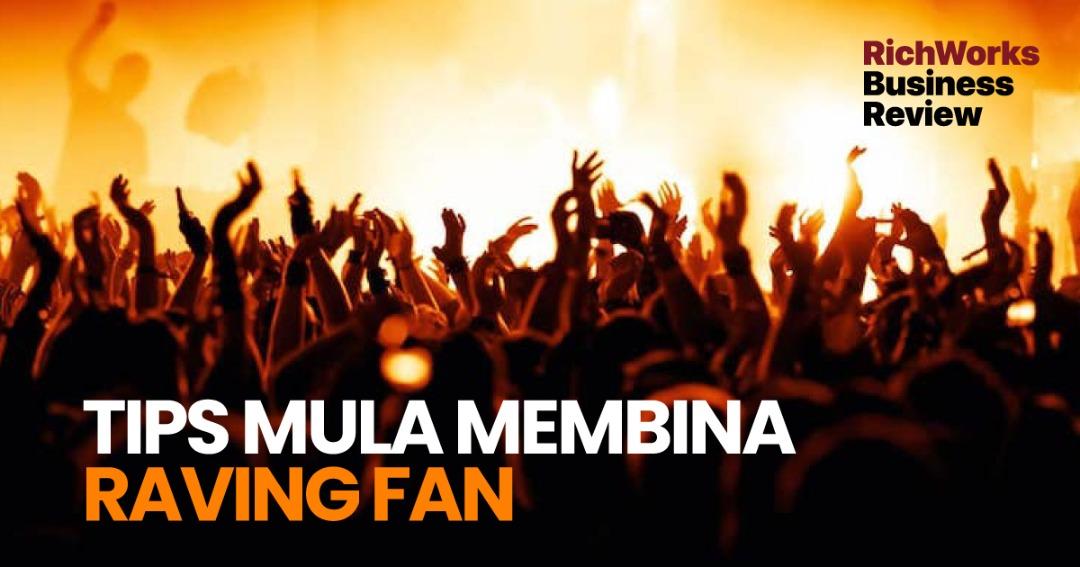 Tips Mula Membina Raving Fan