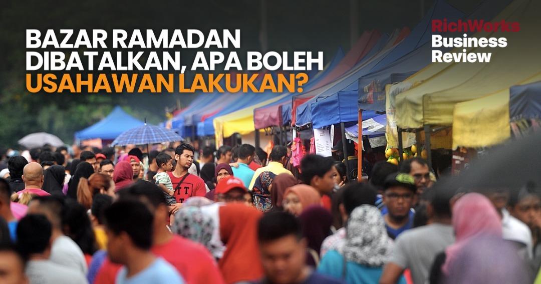 Bazar Ramadan Dibatalkan, Apa Boleh Usahawan Lakukan?