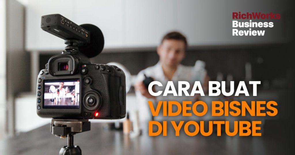 Cara Buat Video Bisnes di YouTube. 8 Tips Untuk Anda