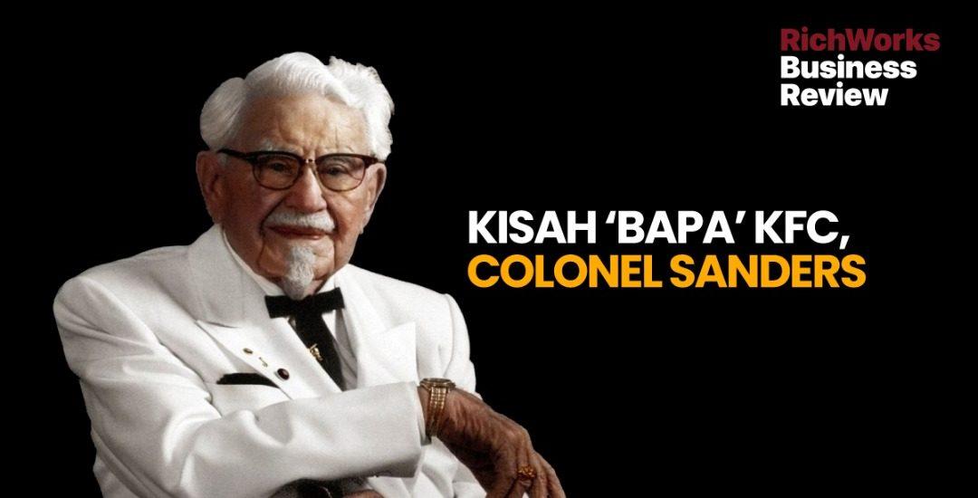 Kisah 'Bapa' KFC, Colonel Sanders