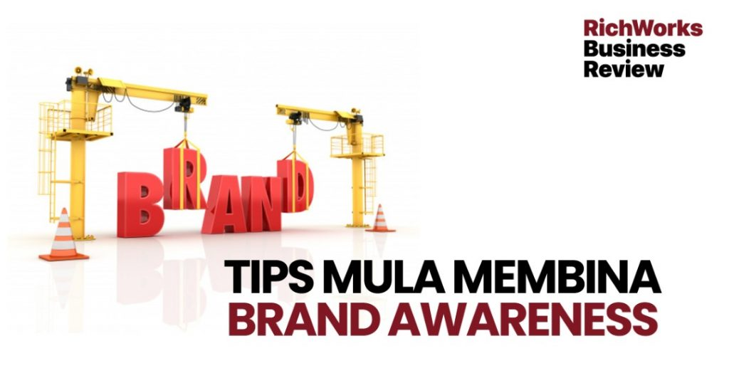 Tips Mula Membina Brand Awareness
