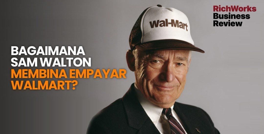 Bagaimana Sam Walton Membina Empayar Walmart?