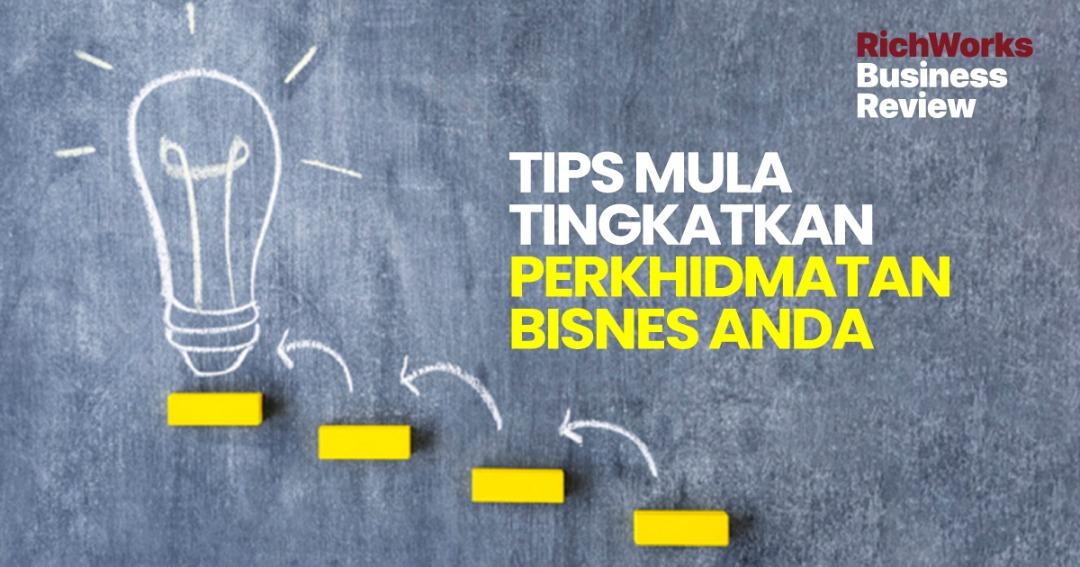 Tips Mula Tingkatkan Perkhidmatan Bisnes Anda