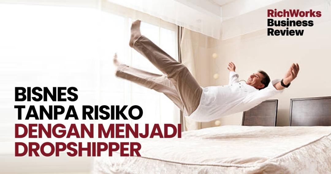 Bisnes Tanpa Risiko Dengan Menjadi Dropshipper