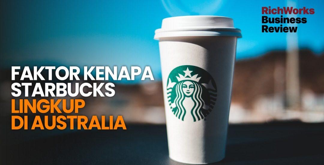Faktor Kenapa Starbucks Lingkup Di Australia