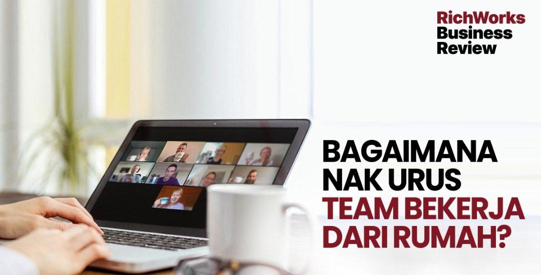 Bagaimana Nak Urus Team Bekerja Dari Rumah?