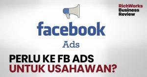 Perlu Ke Facebook Ads Untuk Usahawan