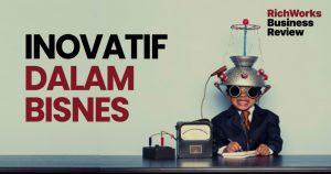 Inovatif Dalam Bisnes. 3 Manfaat Buat Usahawan